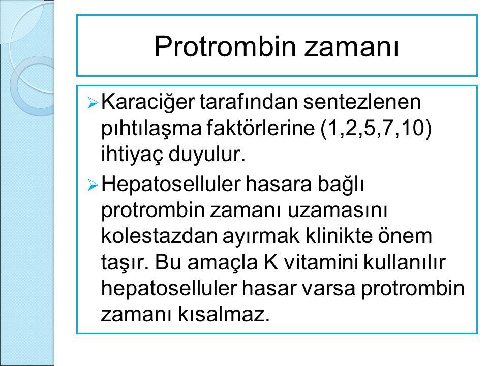 Protrombin zamanı  Karaciğer tarafından sentezlenen pıhtılaşma faktörlerine (1,2,5,7,10) ihtiyaç duyulur.  Hepatoselluler hasara bağlı protrombin za