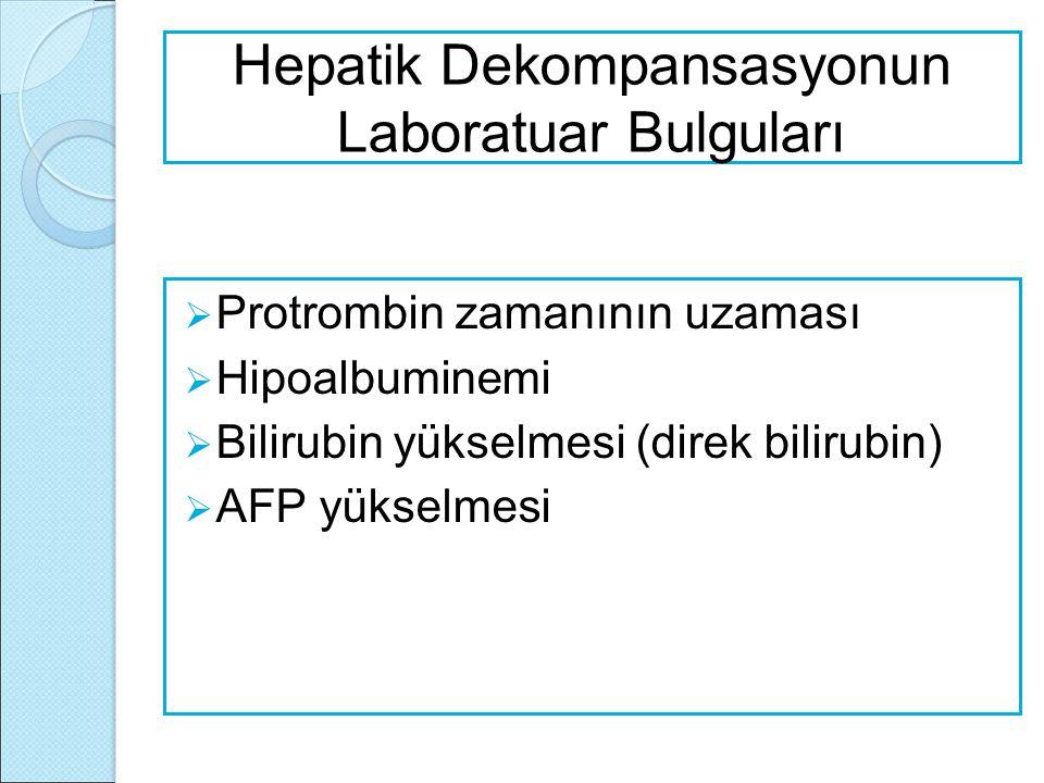 Hepatik Dekompansasyonun Laboratuar Bulguları  Protrombin zamanının uzaması  Hipoalbuminemi  Bilirubin yükselmesi (direk bilirubin)  AFP yükselmes