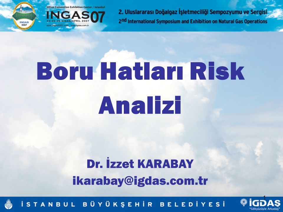 1 Boru Hatları Risk Analizi Dr. İzzet KARABAY ikarabay@igdas.com.tr