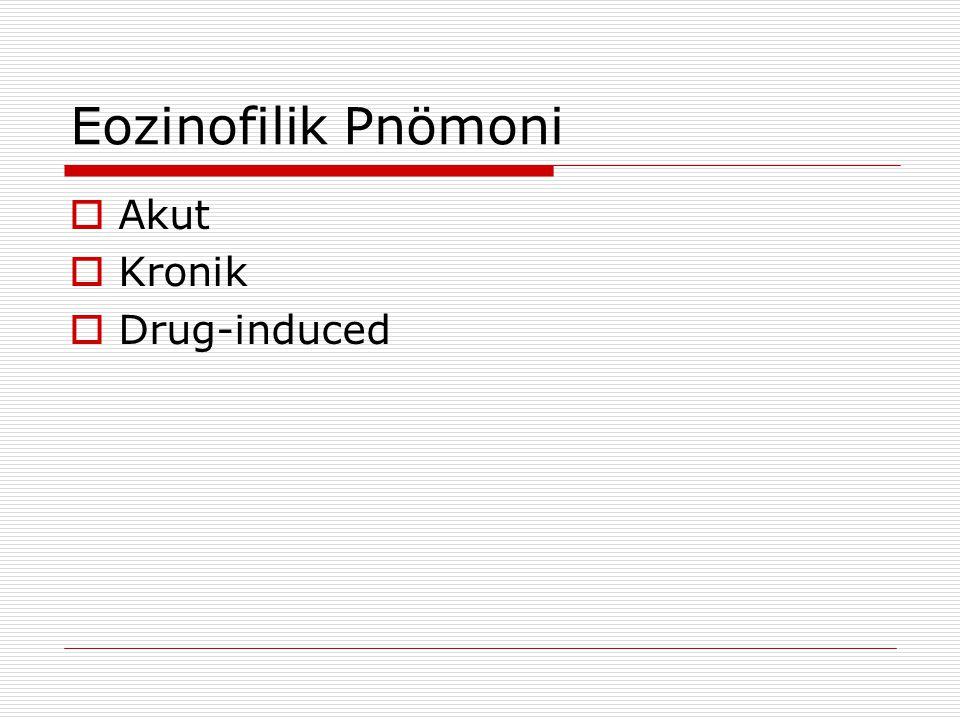 Eozinofilik Pnömoni  Akut  Kronik  Drug-induced