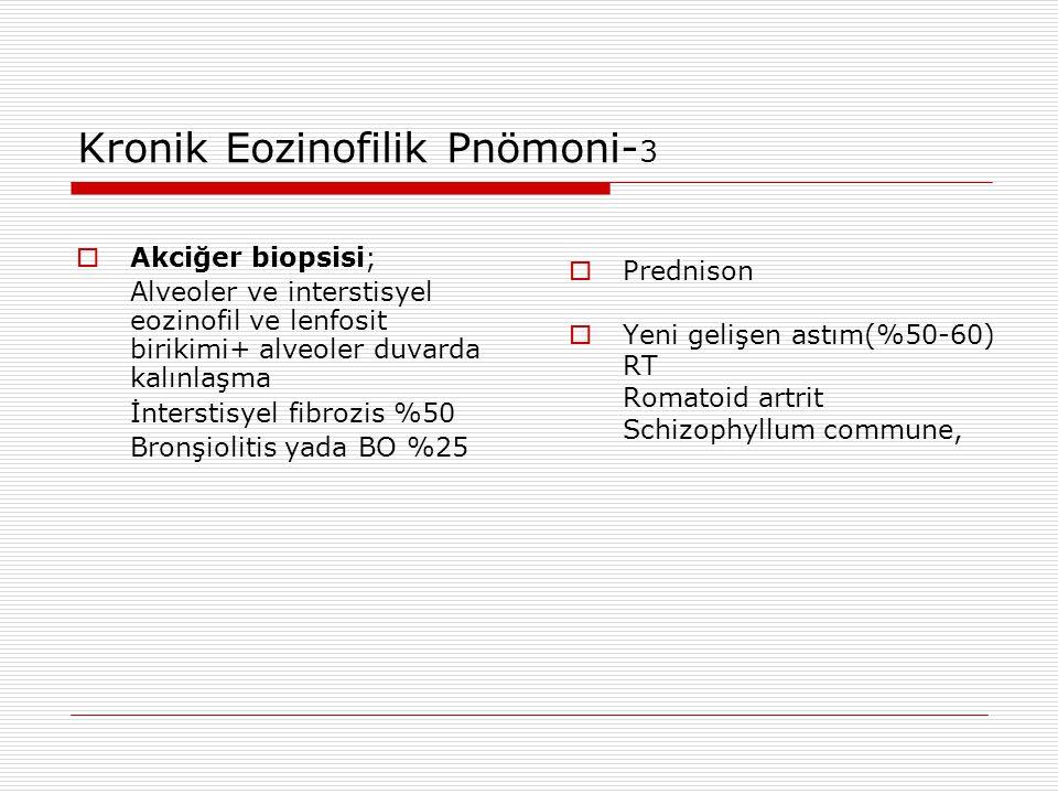 Kronik Eozinofilik Pnömoni- 3  Akciğer biopsisi; Alveoler ve interstisyel eozinofil ve lenfosit birikimi+ alveoler duvarda kalınlaşma İnterstisyel fi