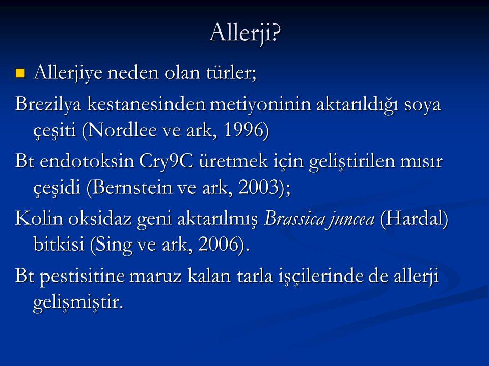 Allerji? Allerjiye neden olan türler; Allerjiye neden olan türler; Brezilya kestanesinden metiyoninin aktarıldığı soya çeşiti (Nordlee ve ark, 1996) B