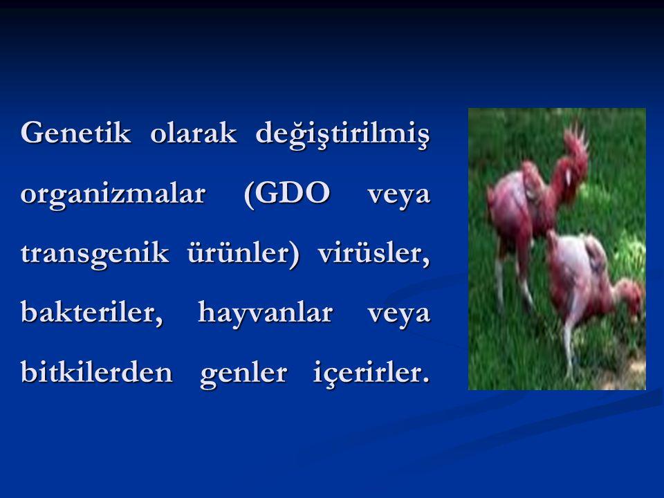 Genetik olarak değiştirilmiş organizmalar (GDO veya transgenik ürünler) virüsler, bakteriler, hayvanlar veya bitkilerden genler içerirler.