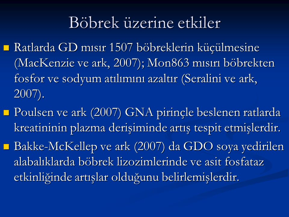 Böbrek üzerine etkiler Ratlarda GD mısır 1507 böbreklerin küçülmesine (MacKenzie ve ark, 2007); Mon863 mısırı böbrekten fosfor ve sodyum atılımını aza