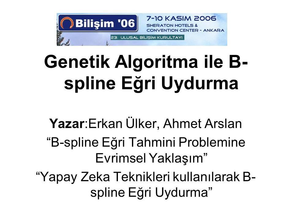 Genetik Algoritma ile B- spline Eğri Uydurma Yazar:Erkan Ülker, Ahmet Arslan B-spline Eğri Tahmini Problemine Evrimsel Yaklaşım Yapay Zeka Teknikleri kullanılarak B- spline Eğri Uydurma