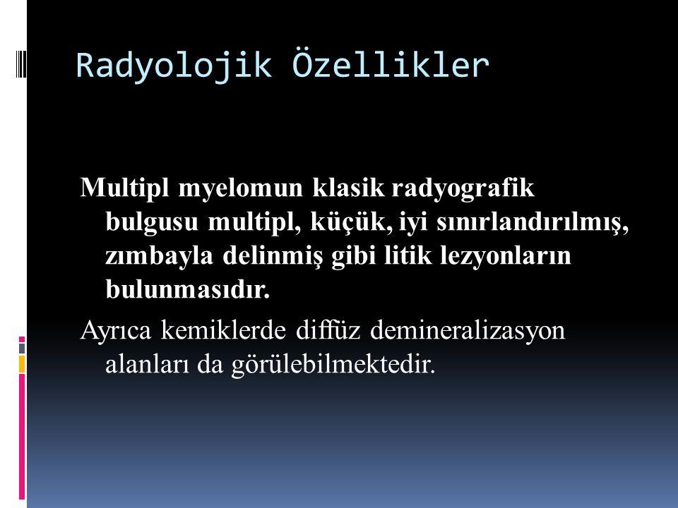 Radyolojik Özellikler Multipl myelomun klasik radyografik bulgusu multipl, küçük, iyi sınırlandırılmış, zımbayla delinmiş gibi litik lezyonların bulun