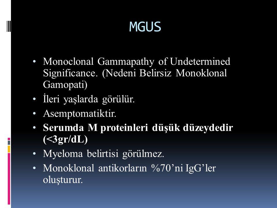 MGUS Monoclonal Gammapathy of Undetermined Significance. (Nedeni Belirsiz Monoklonal Gamopati) İleri yaşlarda görülür. Asemptomatiktir. Serumda M prot