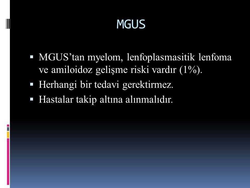 MGUS  MGUS'tan myelom, lenfoplasmasitik lenfoma ve amiloidoz gelişme riski vardır (1%).  Herhangi bir tedavi gerektirmez.  Hastalar takip altına al
