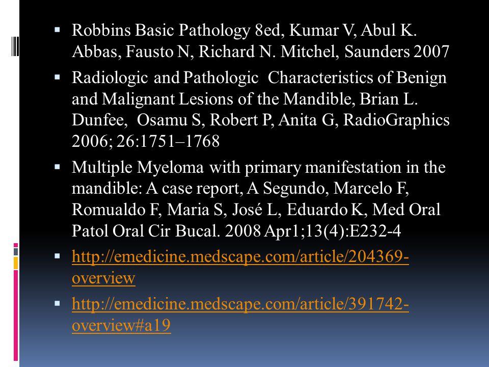  Robbins Basic Pathology 8ed, Kumar V, Abul K. Abbas, Fausto N, Richard N. Mitchel, Saunders 2007  Radiologic and Pathologic Characteristics of Beni