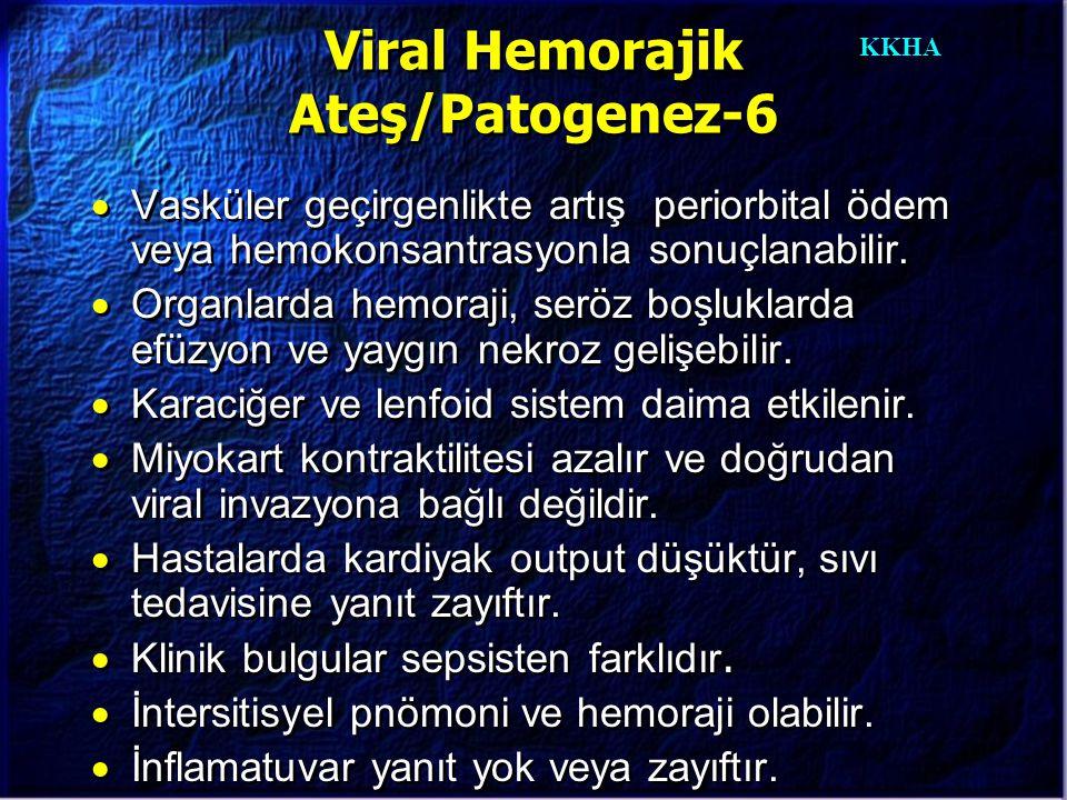 KKHA Viral Hemorajik Ateş/Patogenez-6  Vasküler geçirgenlikte artış periorbital ödem veya hemokonsantrasyonla sonuçlanabilir.  Organlarda hemoraji,