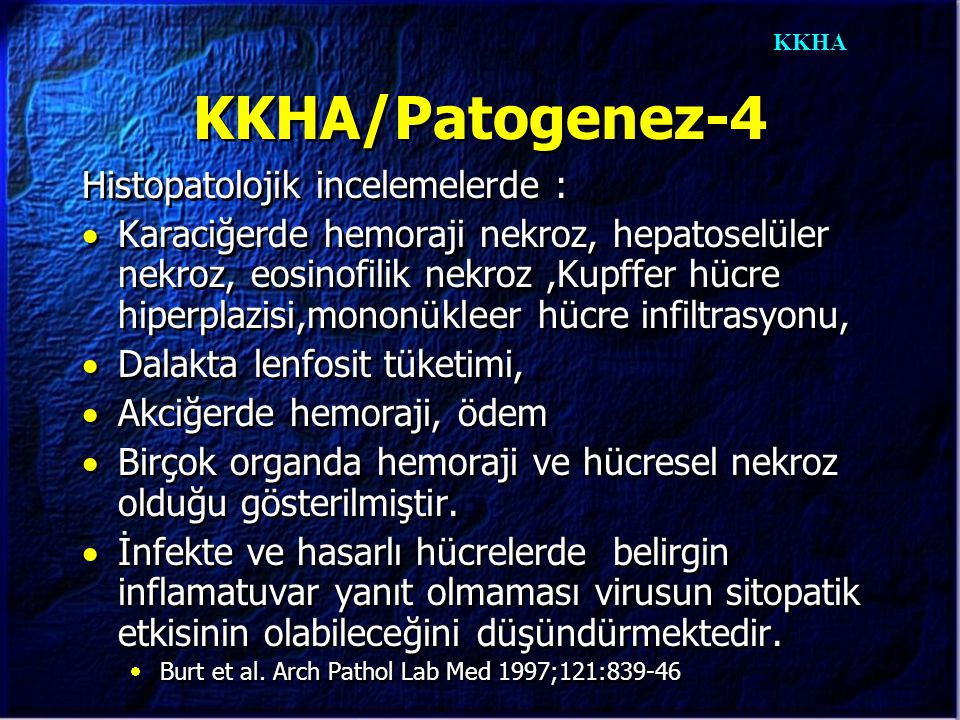 KKHA KKHA/Patogenez-4 Histopatolojik incelemelerde :  Karaciğerde hemoraji nekroz, hepatoselüler nekroz, eosinofilik nekroz,Kupffer hücre hiperplazis