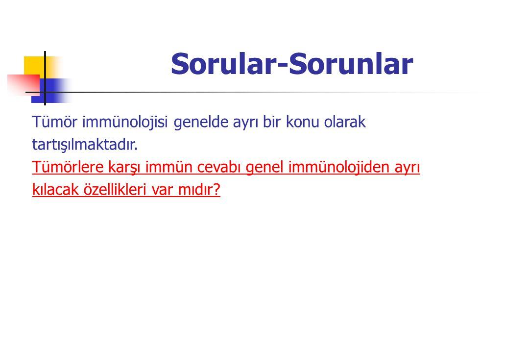 Sorular-Sorunlar Tümör immünolojisi genelde ayrı bir konu olarak tartışılmaktadır. Tümörlere karşı immün cevabı genel immünolojiden ayrı kılacak özell
