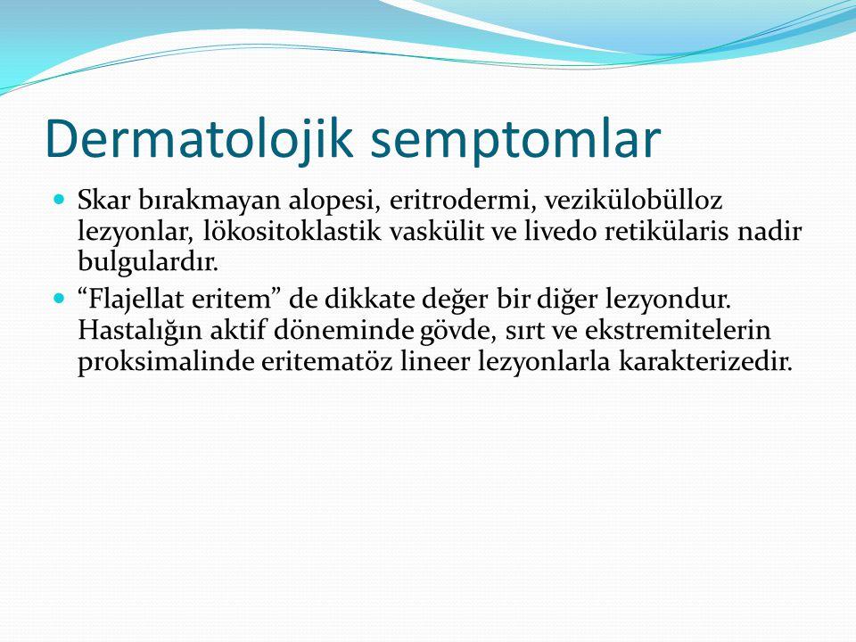 Dermatolojik semptomlar Skar bırakmayan alopesi, eritrodermi, vezikülobülloz lezyonlar, lökositoklastik vaskülit ve livedo retikülaris nadir bulgulard