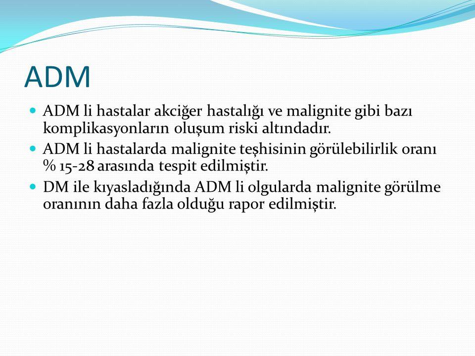 ADM ADM li hastalar akciğer hastalığı ve malignite gibi bazı komplikasyonların oluşum riski altındadır. ADM li hastalarda malignite teşhisinin görüleb