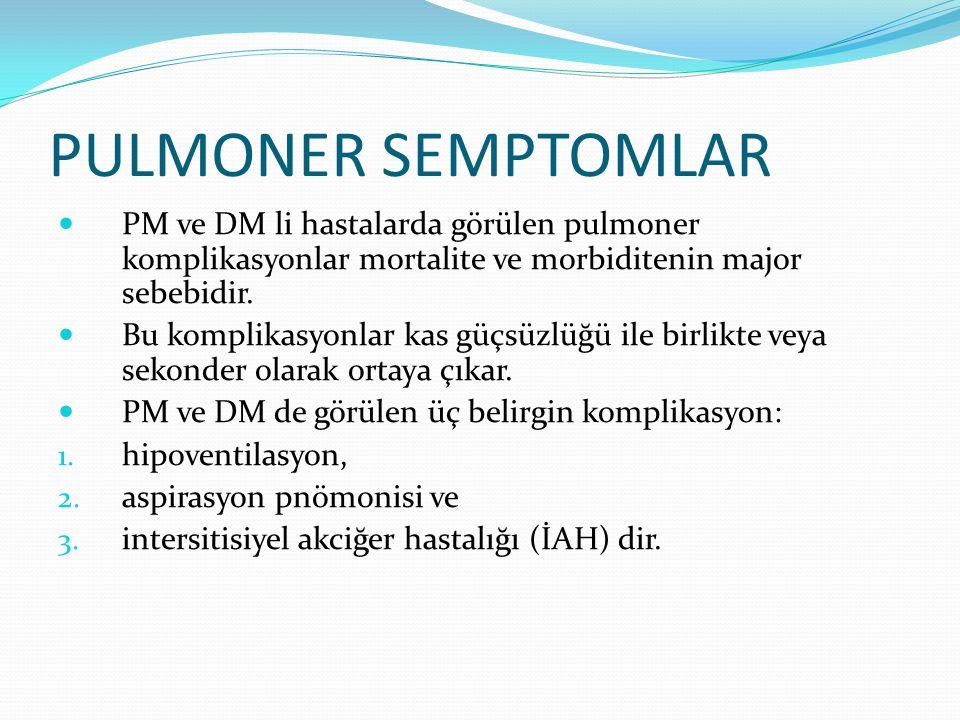 PULMONER SEMPTOMLAR PM ve DM li hastalarda görülen pulmoner komplikasyonlar mortalite ve morbiditenin major sebebidir. Bu komplikasyonlar kas güçsüzlü