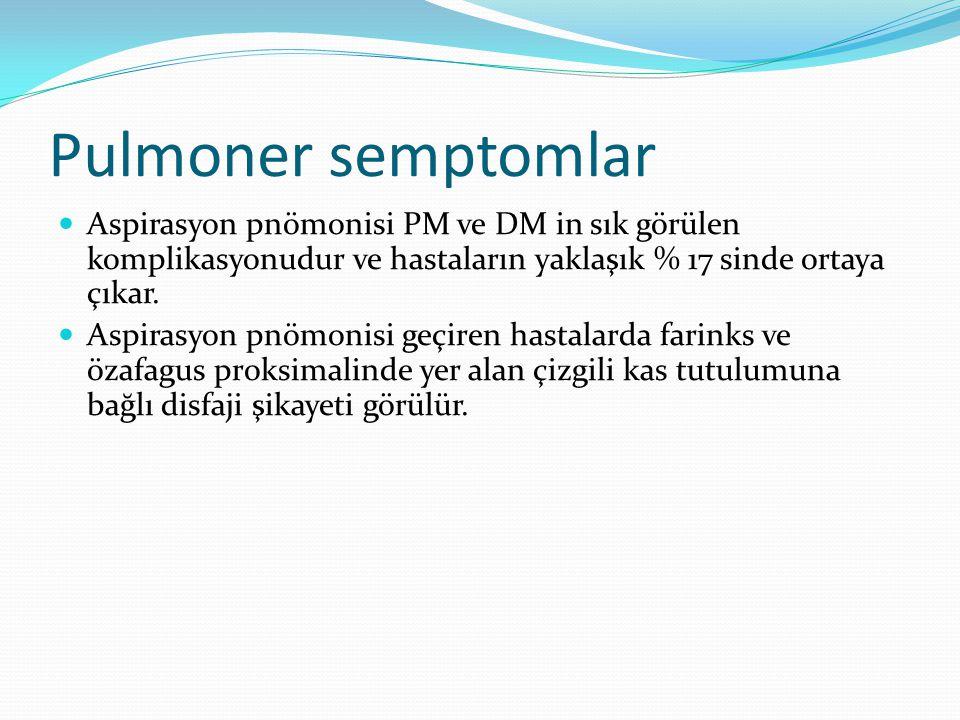Pulmoner semptomlar Aspirasyon pnömonisi PM ve DM in sık görülen komplikasyonudur ve hastaların yaklaşık % 17 sinde ortaya çıkar. Aspirasyon pnömonisi