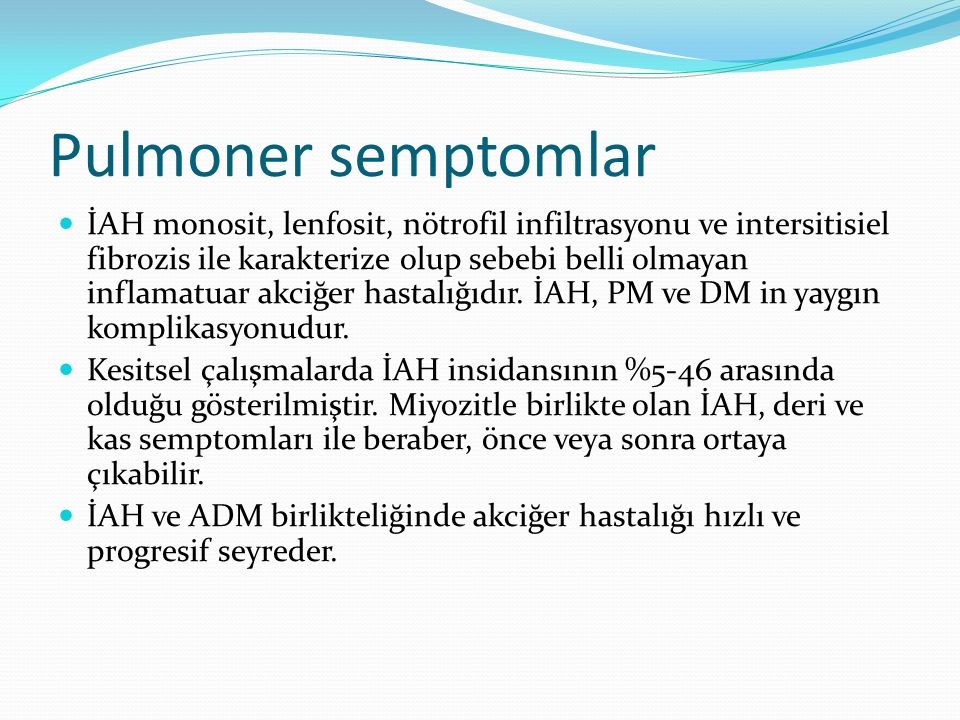 Pulmoner semptomlar İAH monosit, lenfosit, nötrofil infiltrasyonu ve intersitisiel fibrozis ile karakterize olup sebebi belli olmayan inflamatuar akci