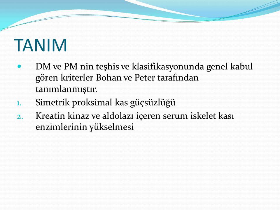 TANIM DM ve PM nin teşhis ve klasifikasyonunda genel kabul gören kriterler Bohan ve Peter tarafından tanımlanmıştır. 1. Simetrik proksimal kas güçsüzl