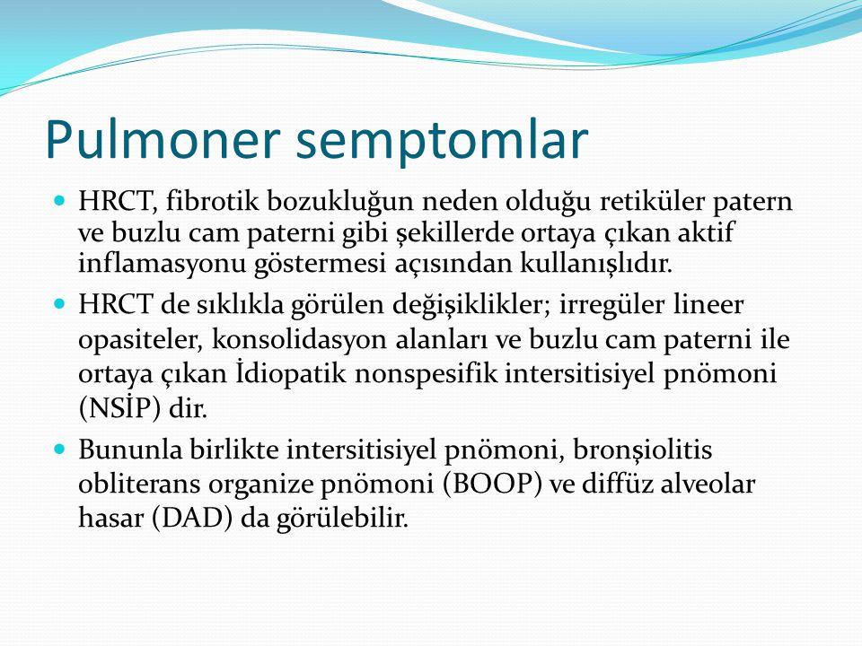 Pulmoner semptomlar HRCT, fibrotik bozukluğun neden olduğu retiküler patern ve buzlu cam paterni gibi şekillerde ortaya çıkan aktif inflamasyonu göste