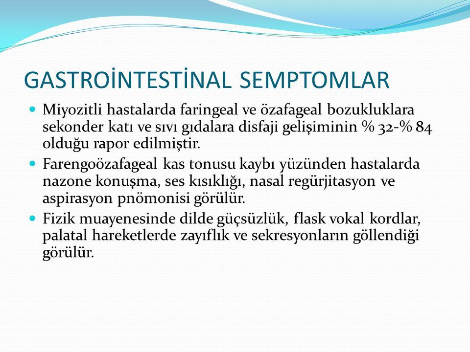 GASTROİNTESTİNAL SEMPTOMLAR Miyozitli hastalarda faringeal ve özafageal bozukluklara sekonder katı ve sıvı gıdalara disfaji gelişiminin % 32-% 84 olduğu rapor edilmiştir.