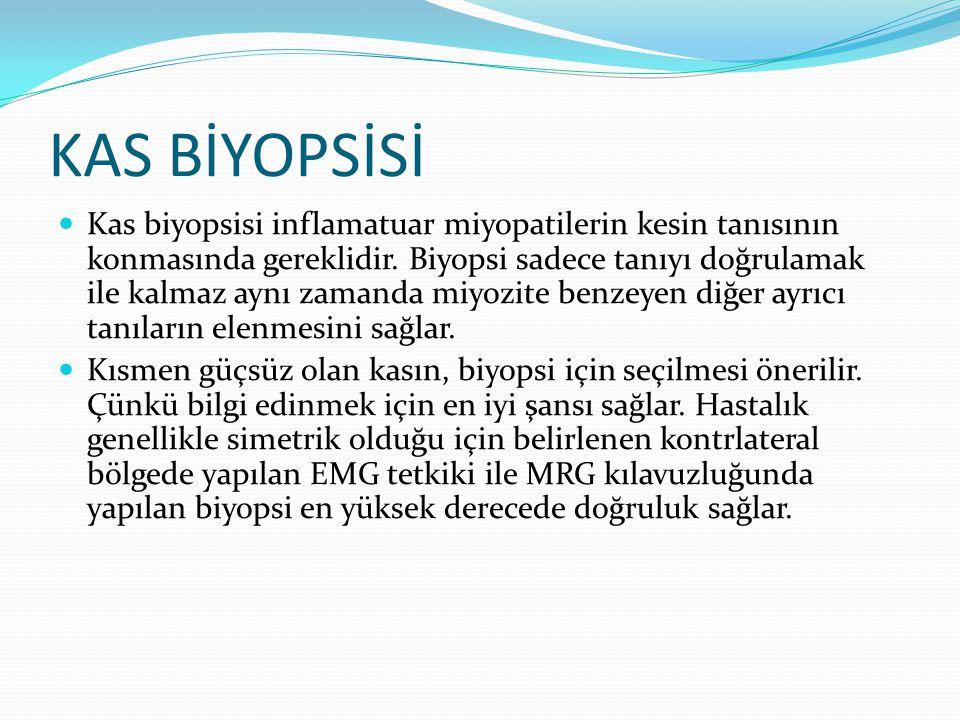 KAS BİYOPSİSİ Kas biyopsisi inflamatuar miyopatilerin kesin tanısının konmasında gereklidir. Biyopsi sadece tanıyı doğrulamak ile kalmaz aynı zamanda