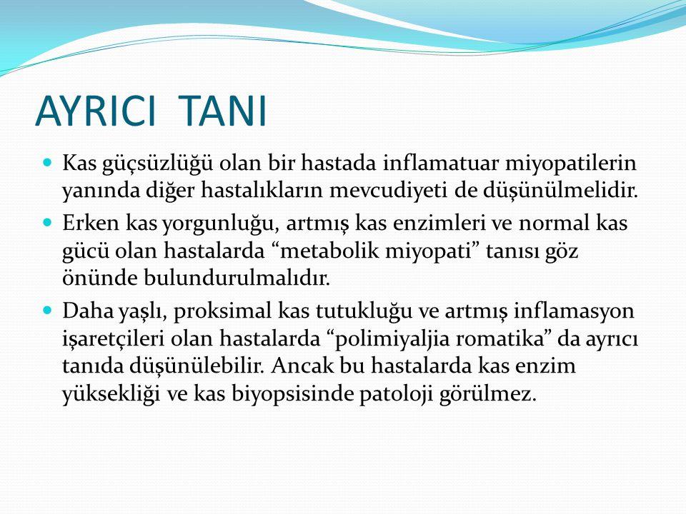 AYRICI TANI Kas güçsüzlüğü olan bir hastada inflamatuar miyopatilerin yanında diğer hastalıkların mevcudiyeti de düşünülmelidir. Erken kas yorgunluğu,