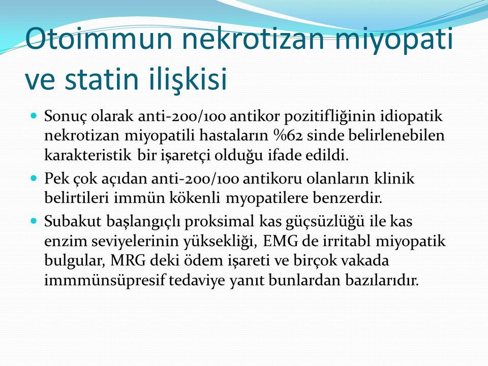 Otoimmun nekrotizan miyopati ve statin ilişkisi Sonuç olarak anti-200/100 antikor pozitifliğinin idiopatik nekrotizan miyopatili hastaların %62 sinde belirlenebilen karakteristik bir işaretçi olduğu ifade edildi.
