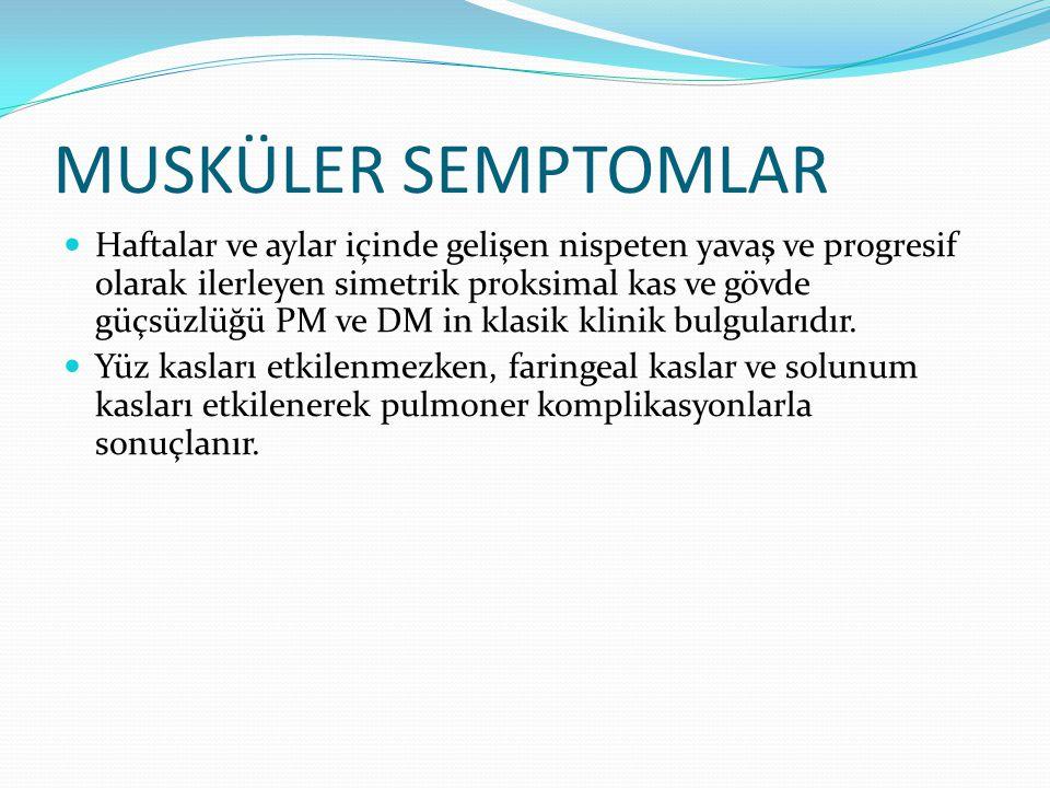 MUSKÜLER SEMPTOMLAR Haftalar ve aylar içinde gelişen nispeten yavaş ve progresif olarak ilerleyen simetrik proksimal kas ve gövde güçsüzlüğü PM ve DM in klasik klinik bulgularıdır.