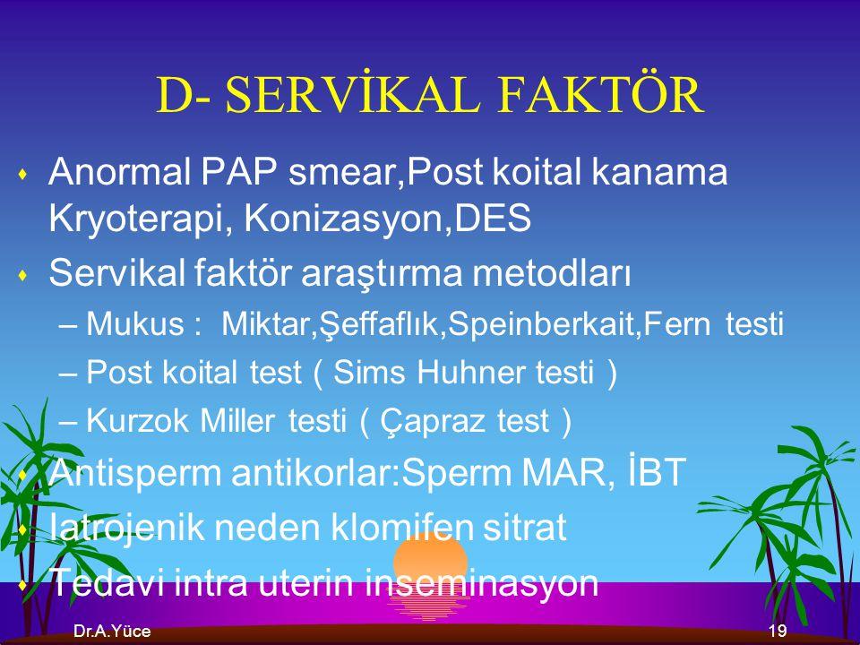 Dr.A.Yüce18 PELVİK FAKTÖR 1- HSG –Uterusun kongenital anomalile ri –Submuköz leiomyomlar –İntrauterin şineşiler ( Asherman sendromu ) –İntra uterin po