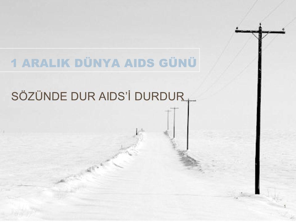 2 DÜNYA AIDS GÜNÜ Dünya Sağlık Örgütü (DSÖ) her yıl 1 Aralık için bir slogan belirlemekte ve tüm ülkeler bu çerçevede toplumu bilgilendirmeye yönelik faaliyetler yapmaktadırlar.