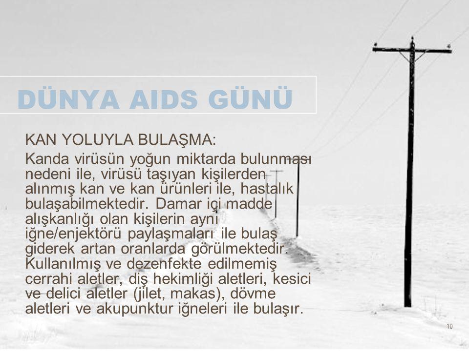 10 DÜNYA AIDS GÜNÜ KAN YOLUYLA BULAŞMA: Kanda virüsün yoğun miktarda bulunması nedeni ile, virüsü taşıyan kişilerden alınmış kan ve kan ürünleri ile,