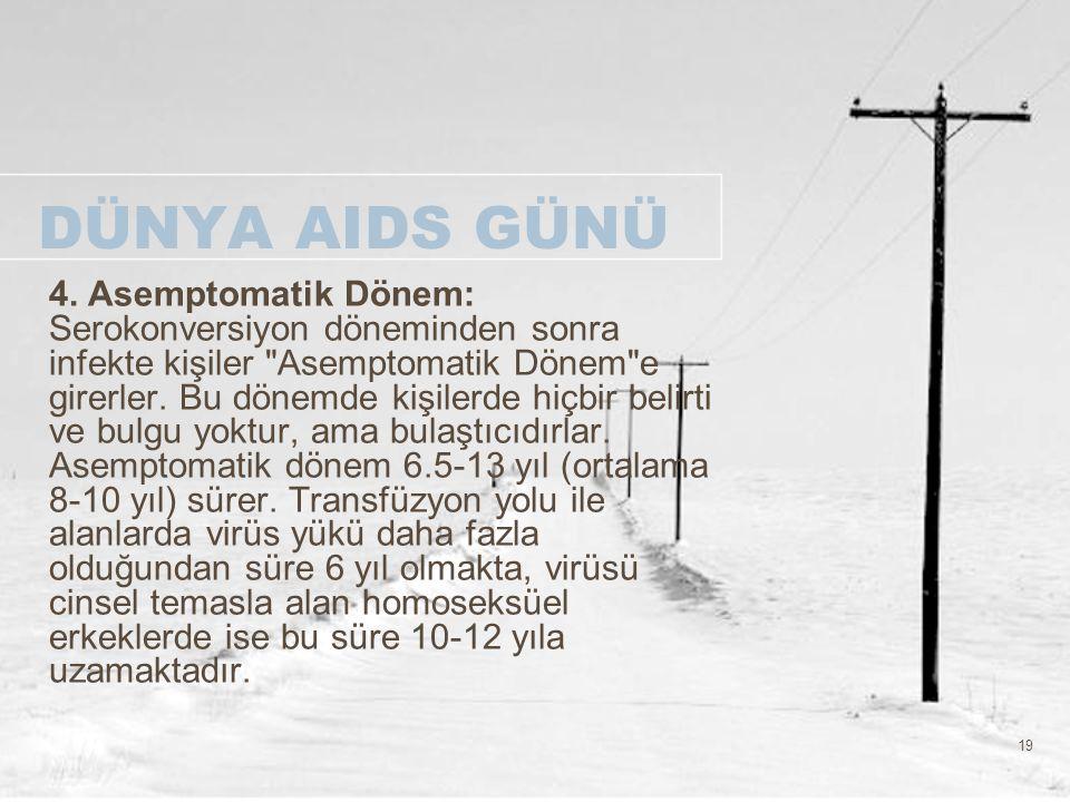 19 DÜNYA AIDS GÜNÜ 4. Asemptomatik Dönem: Serokonversiyon döneminden sonra infekte kişiler
