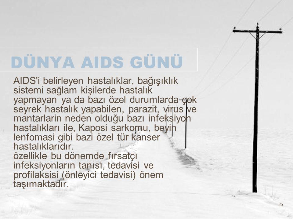 25 DÜNYA AIDS GÜNÜ AIDS'i belirleyen hastalıklar, bağışıklık sistemi sağlam kişilerde hastalık yapmayan ya da bazı özel durumlarda çok seyrek hastalık
