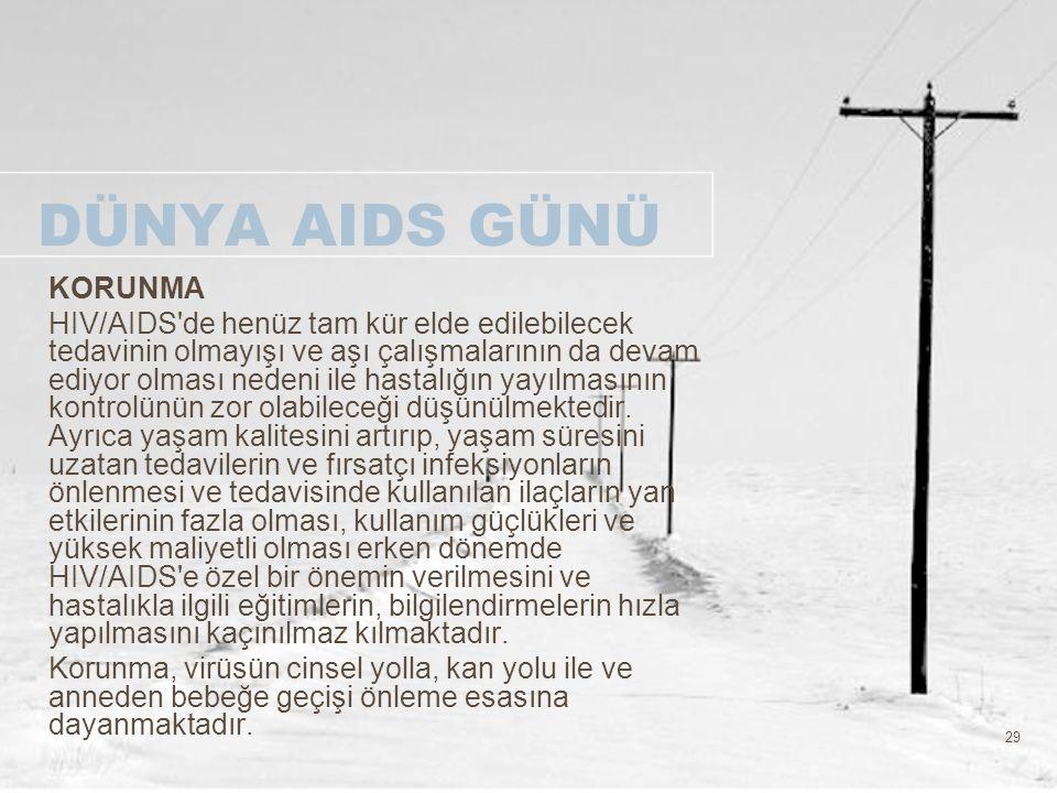29 DÜNYA AIDS GÜNÜ KORUNMA HIV/AIDS'de henüz tam kür elde edilebilecek tedavinin olmayışı ve aşı çalışmalarının da devam ediyor olması nedeni ile hast
