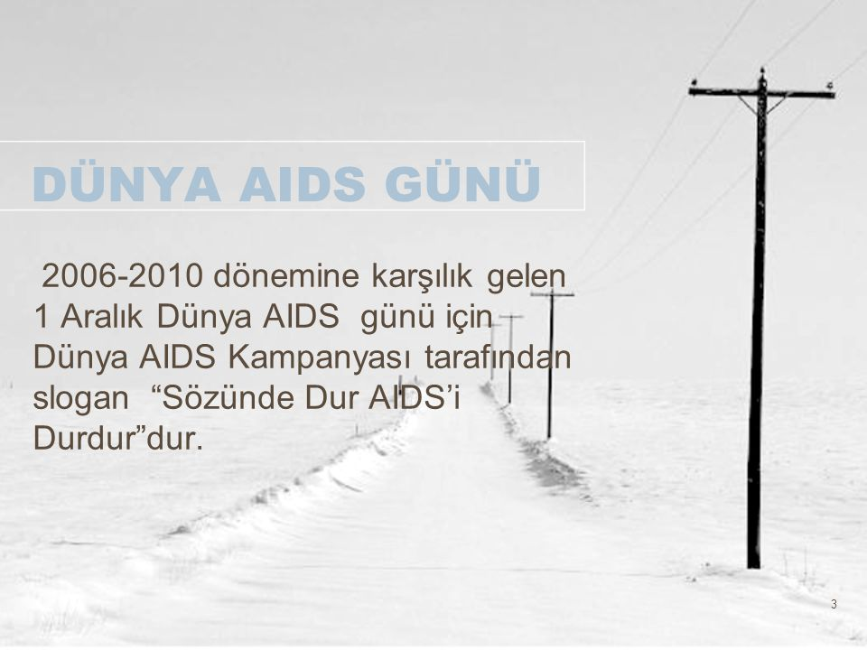 """3 DÜNYA AIDS GÜNÜ 2006-2010 dönemine karşılık gelen 1 Aralık Dünya AIDS günü için Dünya AIDS Kampanyası tarafından slogan """"Sözünde Dur AIDS'i Durdur""""d"""