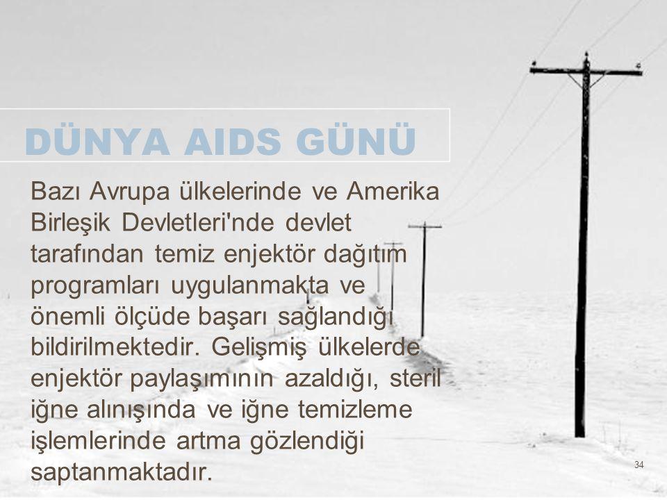 34 DÜNYA AIDS GÜNÜ Bazı Avrupa ülkelerinde ve Amerika Birleşik Devletleri'nde devlet tarafından temiz enjektör dağıtım programları uygulanmakta ve öne