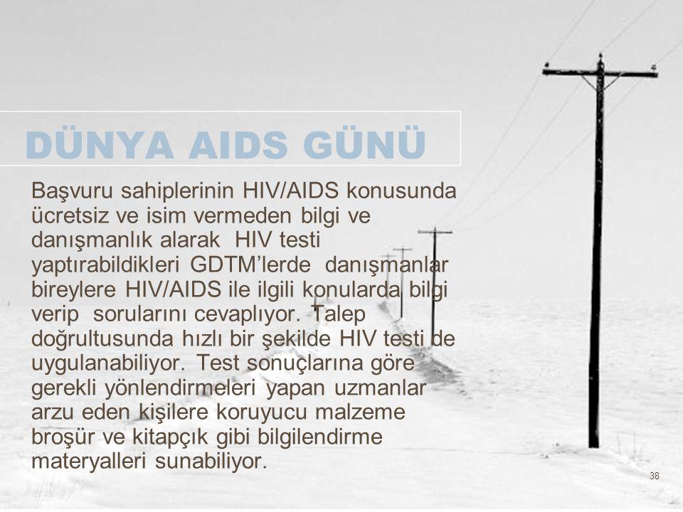 38 DÜNYA AIDS GÜNÜ Başvuru sahiplerinin HIV/AIDS konusunda ücretsiz ve isim vermeden bilgi ve danışmanlık alarak HIV testi yaptırabildikleri GDTM'lerd