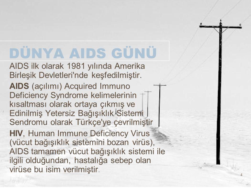 4 DÜNYA AIDS GÜNÜ AIDS ilk olarak 1981 yılında Amerika Birleşik Devletleri'nde keşfedilmiştir. AIDS (açılımı) Acquired Immuno Deficiency Syndrome keli