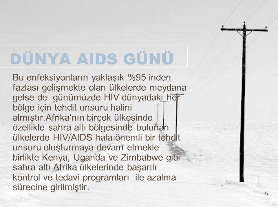 42 DÜNYA AIDS GÜNÜ Bu enfeksiyonların yaklaşık %95 inden fazlası gelişmekte olan ülkelerde meydana gelse de günümüzde HIV dünyadaki her bölge için teh