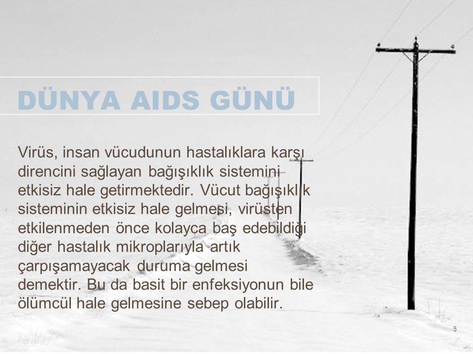 6 DÜNYA AIDS GÜNÜ Bağışıklığını kaybetmiş olan insan vücudu, herhangi bir basit solunum yolu enfeksiyonuna, mantar enfeksiyonlarına vb.lerine kolayca yenik düşebilmektedir.