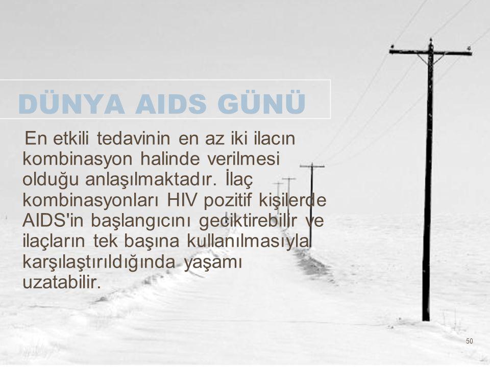 50 DÜNYA AIDS GÜNÜ En etkili tedavinin en az iki ilacın kombinasyon halinde verilmesi olduğu anlaşılmaktadır. İlaç kombinasyonları HIV pozitif kişiler