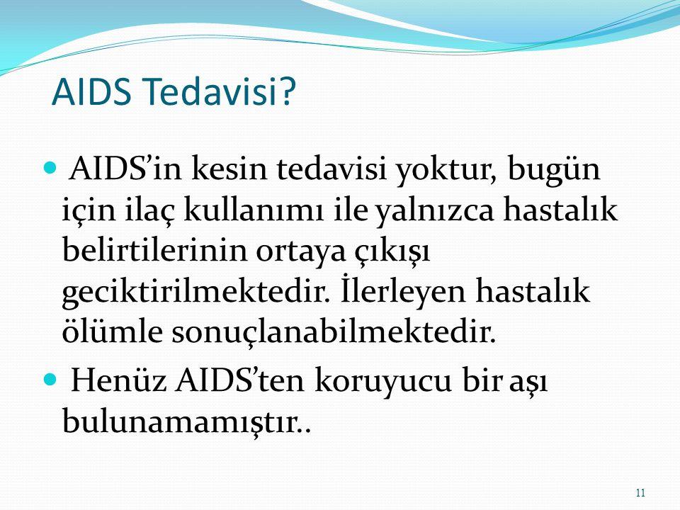 AIDS Tedavisi? AIDS'in kesin tedavisi yoktur, bugün için ilaç kullanımı ile yalnızca hastalık belirtilerinin ortaya çıkışı geciktirilmektedir. İlerley