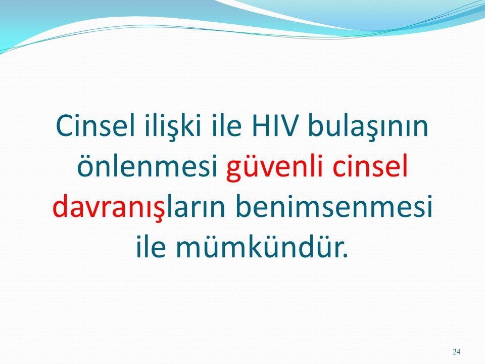 Cinsel ilişki ile HIV bulaşının önlenmesi güvenli cinsel davranışların benimsenmesi ile mümkündür. 24