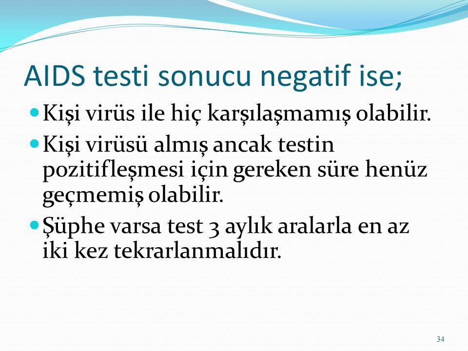 AIDS testi sonucu negatif ise; Kişi virüs ile hiç karşılaşmamış olabilir. Kişi virüsü almış ancak testin pozitifleşmesi için gereken süre henüz geçmem
