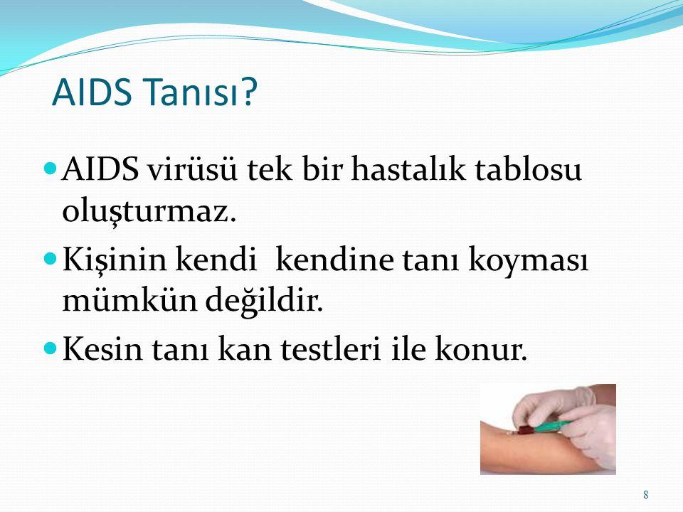 AIDS Tanısı? AIDS virüsü tek bir hastalık tablosu oluşturmaz. Kişinin kendi kendine tanı koyması mümkün değildir. Kesin tanı kan testleri ile konur. 8
