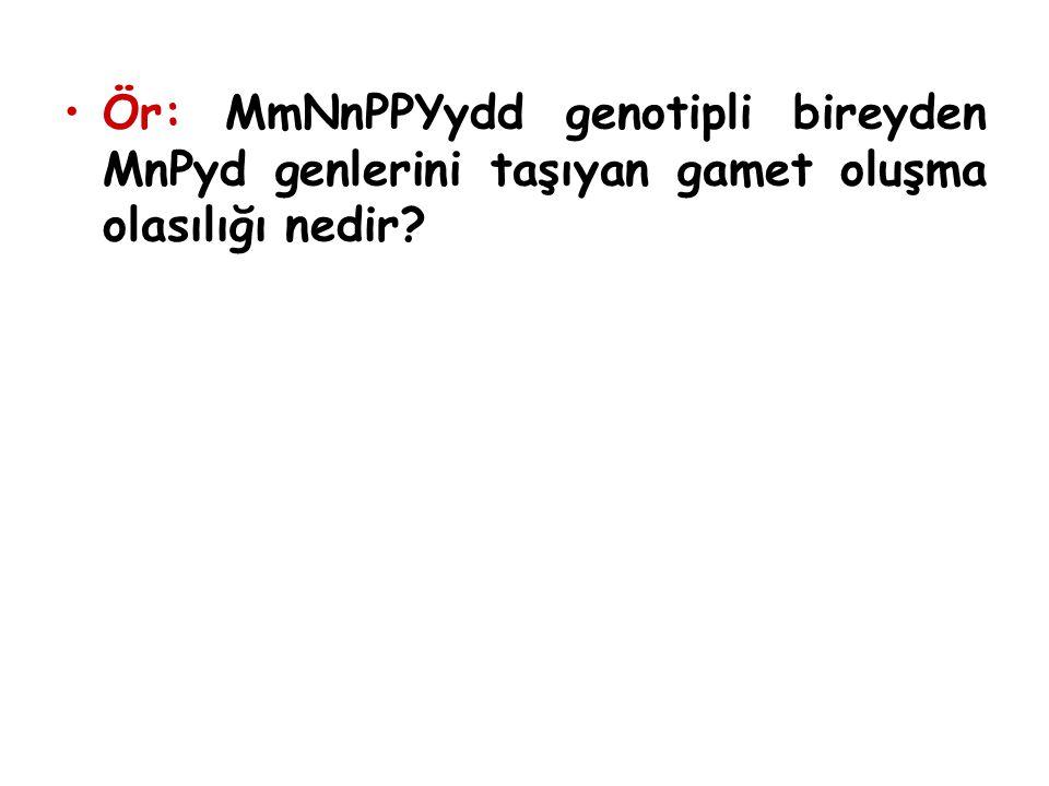 Ör: MmNnPPYydd genotipli bireyden MnPyd genlerini taşıyan gamet oluşma olasılığı nedir?
