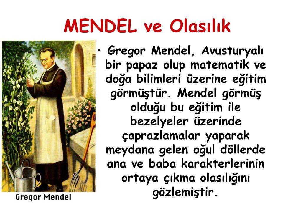 MENDEL ve Olasılık Gregor Mendel, Avusturyalı bir papaz olup matematik ve doğa bilimleri üzerine eğitim görmüştür. Mendel görmüş olduğu bu eğitim ile