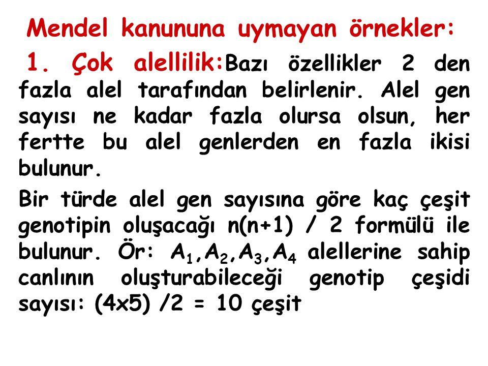 Mendel kanununa uymayan örnekler: 1. Çok alellilik: Bazı özellikler 2 den fazla alel tarafından belirlenir. Alel gen sayısı ne kadar fazla olursa olsu