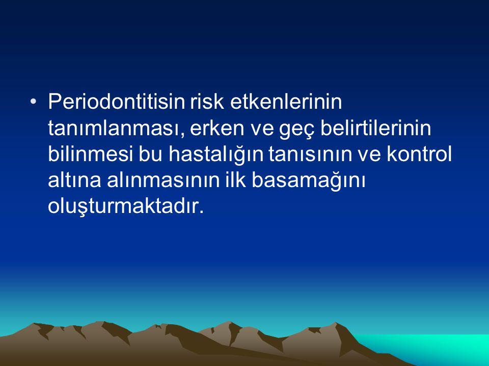 Periodontitisin risk etkenlerinin tanımlanması, erken ve geç belirtilerinin bilinmesi bu hastalığın tanısının ve kontrol altına alınmasının ilk basama