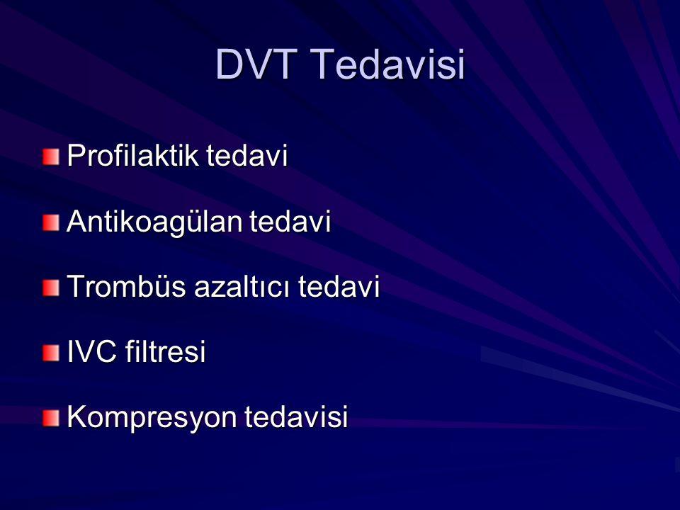 DVT Tedavisi Profilaktik tedavi Antikoagülan tedavi Trombüs azaltıcı tedavi IVC filtresi Kompresyon tedavisi